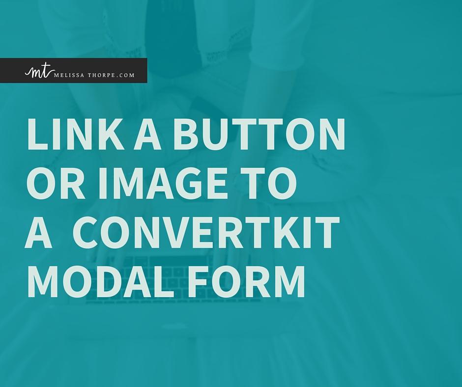 Link a Button or Image to a ConvertKit Modal Form via melissathorpe.com