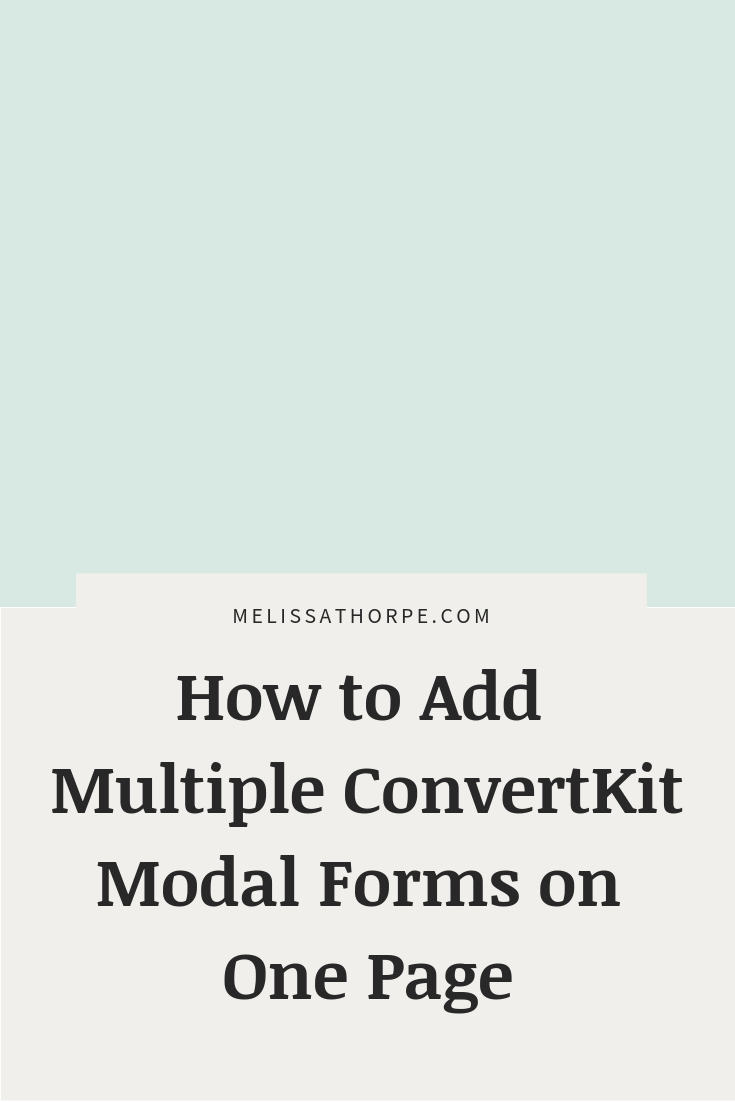 How to Add Multiple ConvertKit Modal Forms on One Page by Melissa Thorpe