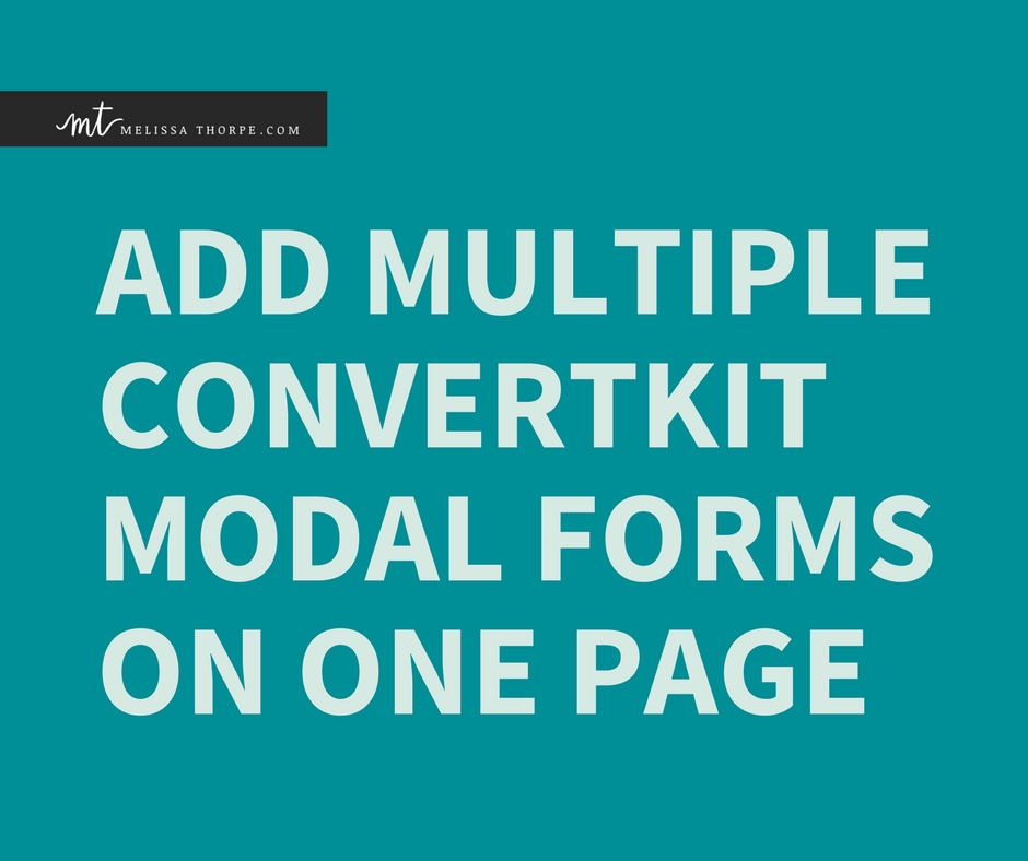 Tutorial - How to Add Multiple ConvertKit Modal Forms on One Page by Melissa Thorpe