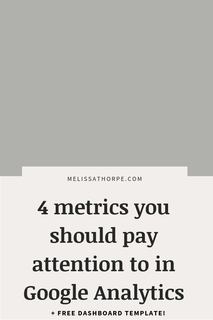 4 Important Metrics in Google Analytics + free dashboard!